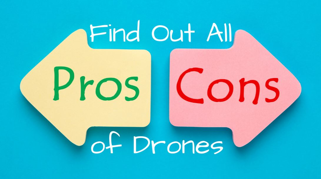 THE PROS AND CONS OF DRONES – (ADVANTAGES & DISADVANTAGES)