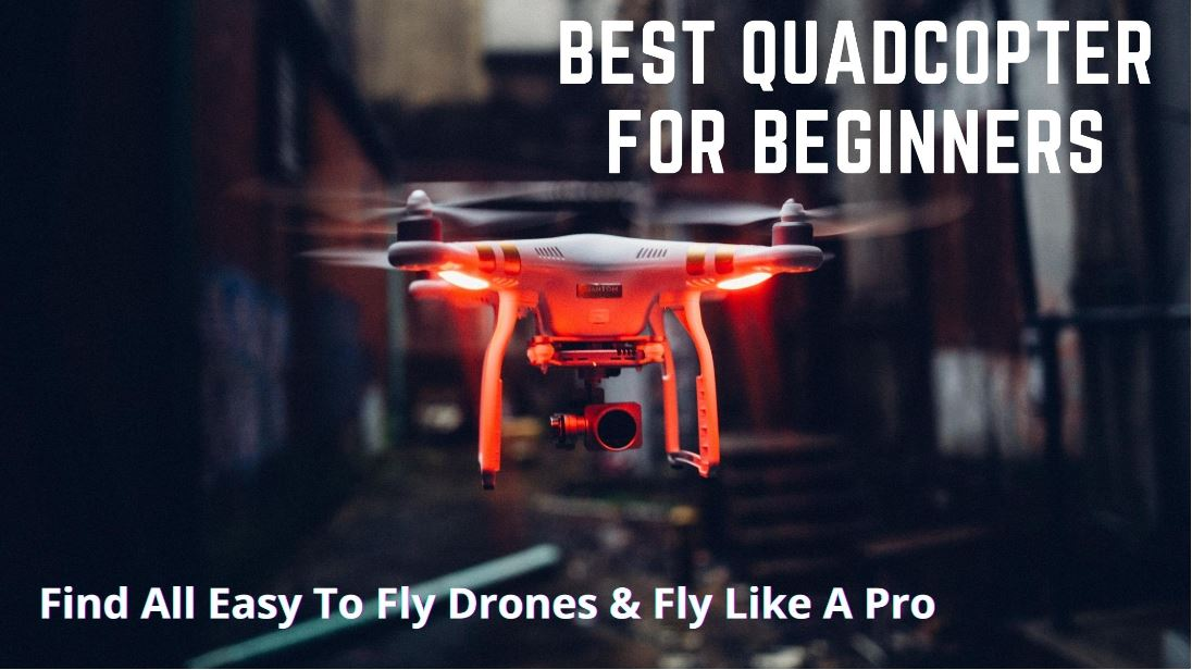 Best Quadcopter For Beginners In 2021 – (September Updated)