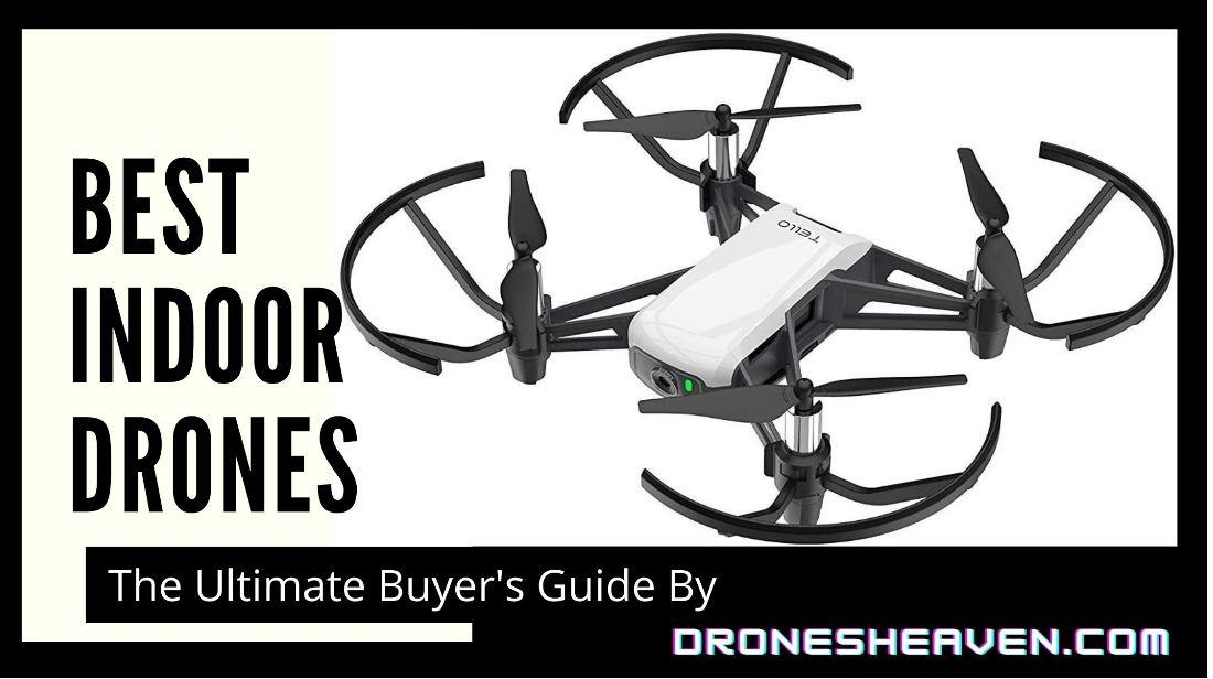 Best Indoor Drones For 2021 – Ultimate Buying Guide (October Updated)